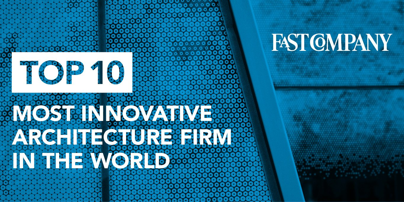 Fast Company's TOP 10 Most Innovative Architecture Firm In The World