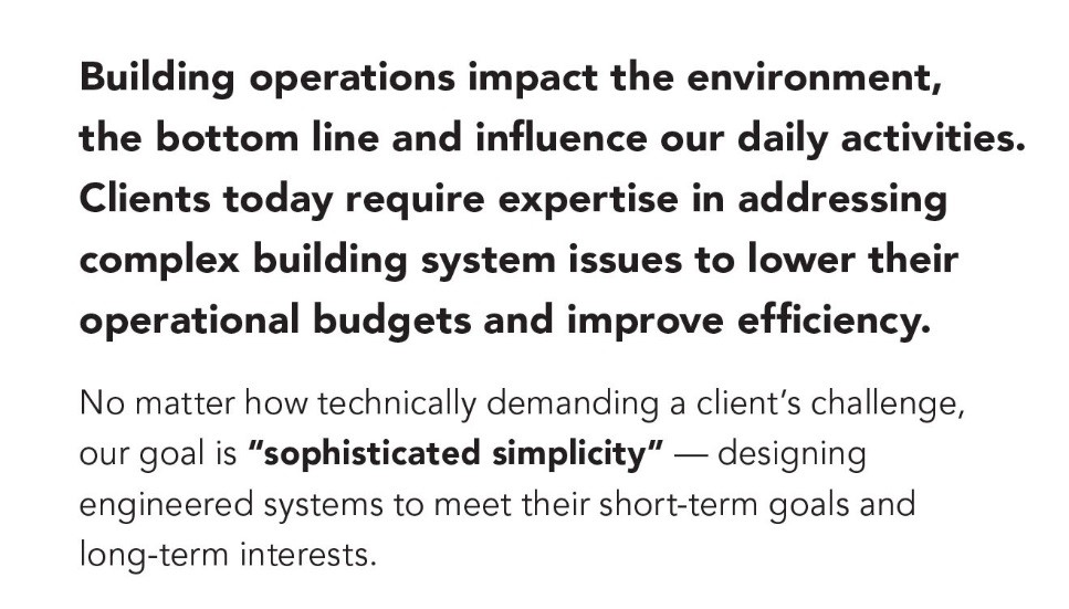 Building operations impact the environment, the bottom line and influence our daily activities. Clients today require expertise in addressing complex building system issues to lower their operational budgets and improve efficiency.